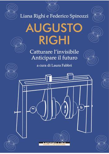"""Copertina del libro """"AUGUSTO RIGHI. Catturare l'invisibile, Anticipare il futuro"""""""