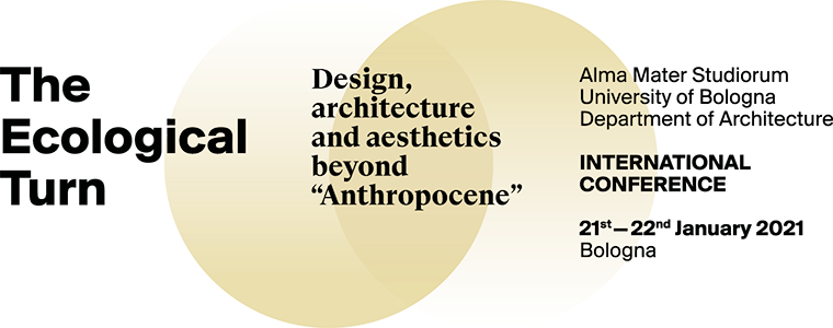 the ecological turn Design, architecture and aesthetics  beyond Anthropocene   INTERNATIONAL CONFERENCE | 06.11.2020 | MAST BOLOGNA (tbc)